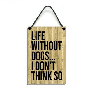 dog lovers gift life without dogs i don't think so