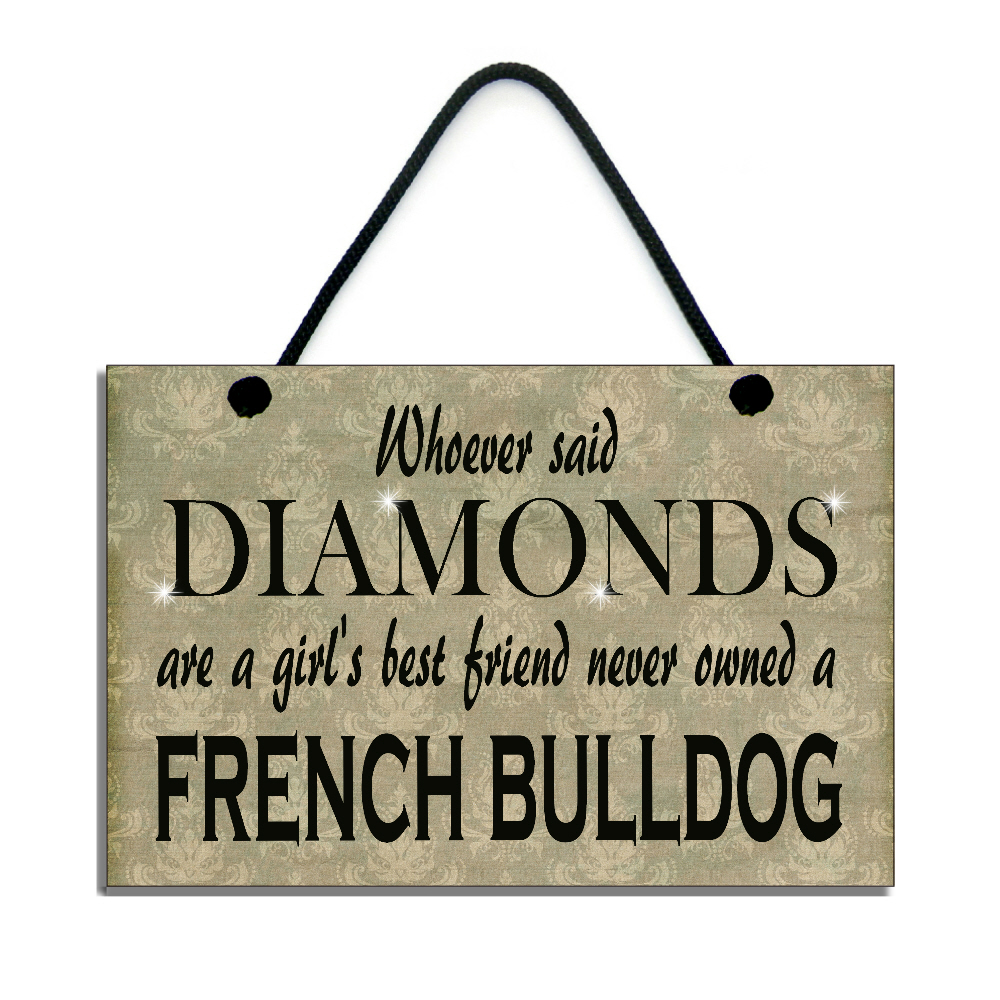French Bulldog Gift Whoever Said Diamonds Are A Girl's Best Friend Never  Owned A French Bulldog Home Sign/Plaque 546