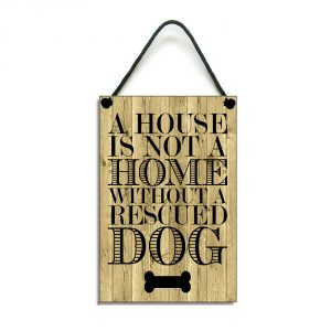 A House Is Not A Home Without A Rescued Dog Sign Plaque 169