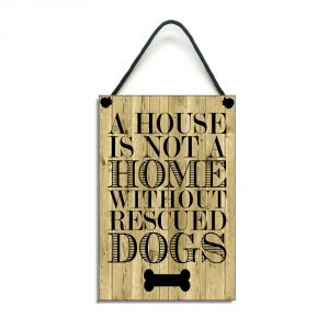 A House Is Not A Home Without Rescued Dogs Sign Plaque 221