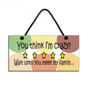 funny family plaque you think i'm crazy