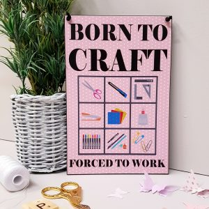 craft room plaque born to craft forced to work