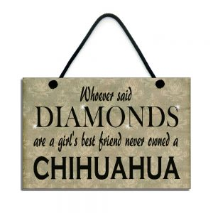Chihuahua Plaque Whoever Said Diamonds